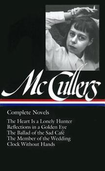 Complete Novels: The Heart Is a Lonely Hunter / Reflections in a Golden Eye / The Ballad of the Sad Cafe / The Member of the Wedding / Clock Without Hands 1931082030 Book Cover