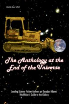 The Anthology at the End of the Universe: Leading Science Fiction Authors on Douglas Adams' The Hitchhiker's Guide to the Galaxy 1932100563 Book Cover