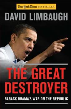 The Great Destroyer: Barack Obama's War on the Republic 1596987774 Book Cover