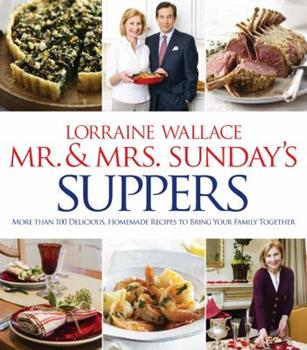 Mr. and Mrs. Sunday's Suppers: More than 100 Delicious, Homemade Recipes to Bring Your Family Together 1118175298 Book Cover