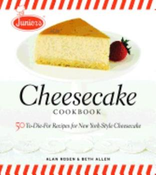 Junior's Cheesecake Cookbook: 50 To-Die-For Recipes for New York-Style Cheesecake 1561588806 Book Cover