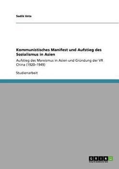 Paperback Kommunistisches Manifest und Aufstieg des Sozialismus in Asien: Aufstieg des Marxismus in Asien und Gr?ndung der VR China (1920-1949) [German] Book
