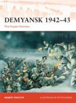 Demyansk 1942-43: The frozen fortress - Book #245 of the Osprey Campaign