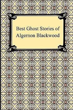 Best Ghost Stories of Algernon Blackwood 0486229777 Book Cover