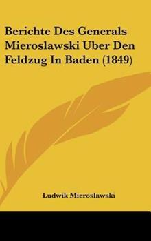Hardcover Berichte des Generals Mieroslawski Uber Den Feldzug in Baden Book
