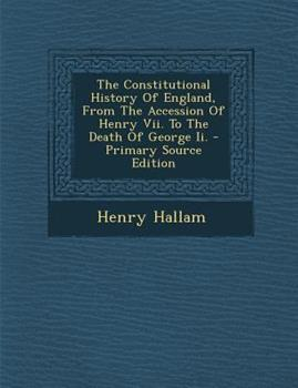 Paperback The Constitutional History of England, from the Accession of Henry Vii. to the Death of George Ii. - Primary Source Edition Book