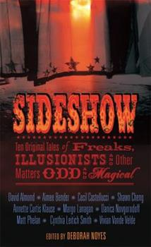 Sideshow: Ten Original Tales of Freaks, Illusionists and Other Matters Odd and Magical 0763637521 Book Cover