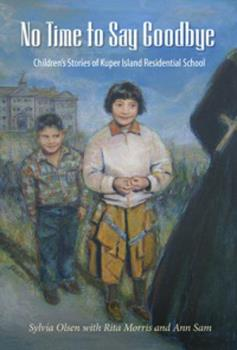 No Time to Say Goodbye: Children's Stories of Kuper Island Residential School 1550391216 Book Cover