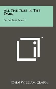 Hardcover All the Time in the Dark : Sixty-Nine Poems Book
