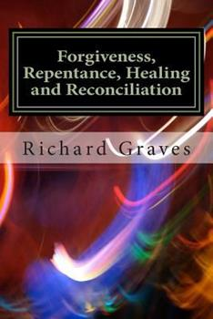 Forgiveness, Repentance, Healing and Reconciliation 1484900154 Book Cover