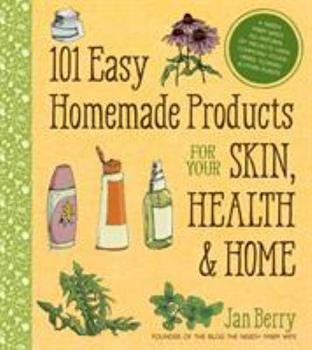 101 Easy Homemade Products for Your Skin, Health & Home: A Nerdy Farm Wife's All-Natural DIY Projects Using Commonly Found Herbs, Flowers & Other Plants 162414201X Book Cover