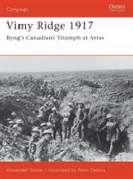 Vimy Ridge 1917: Byng's Canadians Triumph at Arras (Campaign) - Book #151 of the Osprey Campaign