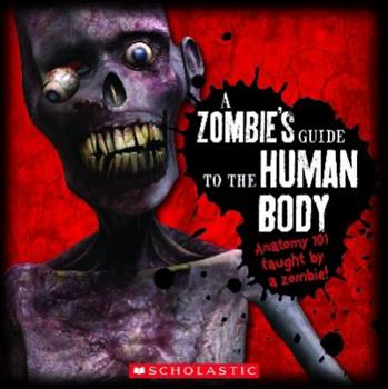 A Zombie's Guide To The Human Body: Anatomy 101 Taught By a Zombie 0545249791 Book Cover