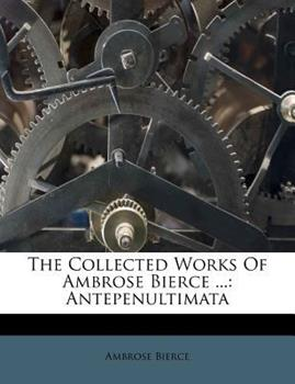 Paperback The Collected Works of Ambrose Bierce ...: Antepenultimata Book