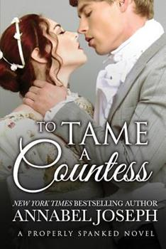 To Tame A Countess - Book #2 of the Properly Spanked