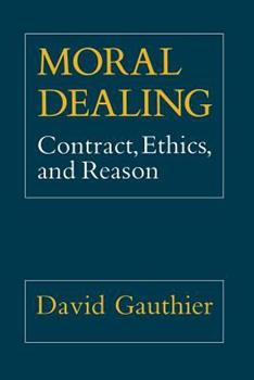 Moral Dealing: Contract, Ethics and Reason 0801497000 Book Cover