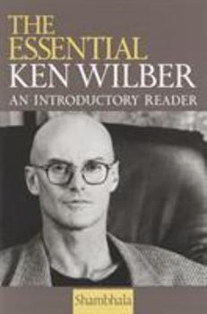 The Essential Ken Wilber: An Introductory Reader. 1570623791 Book Cover