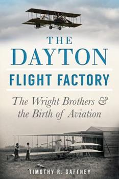 The Dayton Flight Factory: The Wright Brothers & the Birth of Aviation 1626193568 Book Cover