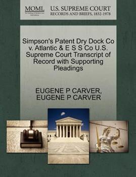 Paperback Simpson's Patent Dry Dock Co V. Atlantic and e S S Co U. S. Supreme Court Transcript of Record with Supporting Pleadings Book