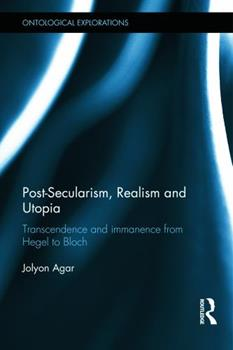 Hardcover Post-Secularism, Realism and Utopia: Transcendence and Immanence from Hegel to Bloch Book