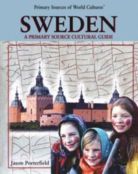 Sweden: A Primary Source Cultural Guide (Primary Sources of World Cultures) 0823938417 Book Cover
