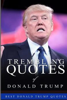 Trembling Quotes of Donald Trump: Best Donald Trump Quotes