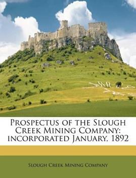 Paperback Prospectus of the Slough Creek Mining Company: Incorporated January, 1892 Book