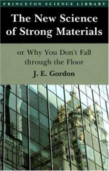 Paperback The New Science of Strong Materials or Why You Don't Fall Through the Floor Book