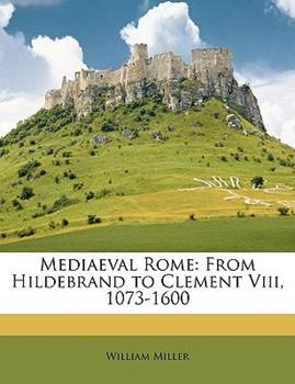 Paperback Mediaeval Rome : From Hildebrand to Clement Viii, 1073-1600 Book
