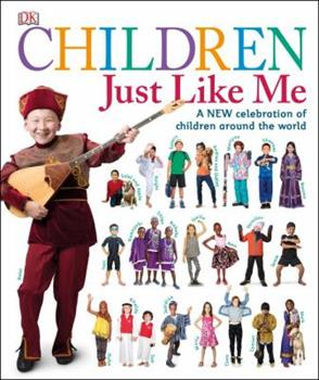 Children Just Like Me: A new celebration of children around the world - Book  of the Children Just Like Me