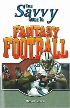 Savvy Guide to Fantasy Football (Savvy Guide) 079061328X Book Cover