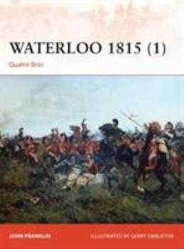 Waterloo 1815 (1): Quatre Bras - Book #276 of the Osprey Campaign