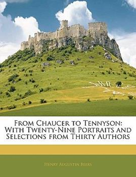 Paperback From Chaucer to Tennyson : With Twenty-Nine Portraits and Selections from Thirty Authors Book