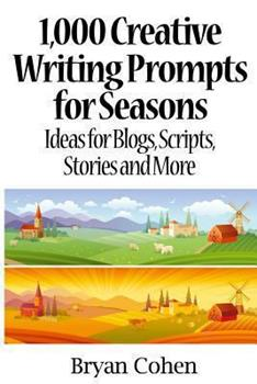 1,000 Creative Writing Prompts for Seasons: Ideas for Blogs, Scripts, Stories and More - Book  of the 1,000 Creative Writing Prompts
