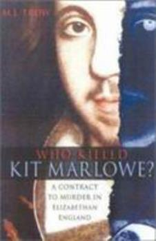 Who Killed Kit Marlowe?: A Contract to Murder in Elizabethan England 0750929634 Book Cover