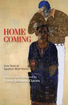 Homecoming: Sixty Years of Egyptian Short Stories 9774164474 Book Cover