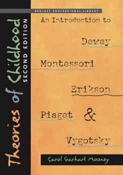 Theories of Childhood: An Introduction to Dewey, Montessori, Erikson, Piaget & Vygotsky 188483485X Book Cover
