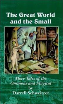 The Great World and the Small: More Tales of the Ominous and Magical 158715210X Book Cover