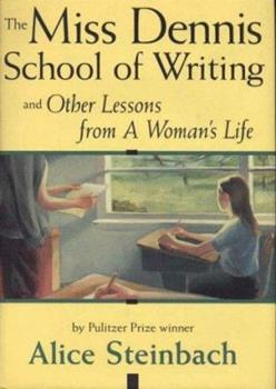 The Miss Dennis School of Writing: And Other Lessons from a Woman's Life 0963124625 Book Cover