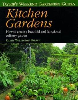 Taylor's Weekend Gardening Guide to Kitchen Gardens: How to Create a Beautiful and Functional Culinary Garden (Taylor's Weekend Gardening Guides) 0395827493 Book Cover