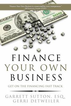 Finance Your Own Business: Get on the Financing Fast Track 1944194010 Book Cover