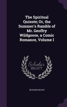 The Spiritual Quixote, or the Summer's Ramble of Mr. Geoffry Wildgoose, Vol. 1: A Comic Romance (Classic Reprint) 1346493936 Book Cover