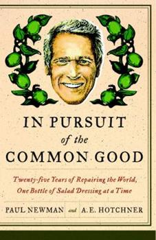 In Pursuit of the Common Good: Twenty-Five Years of Improving the World, One Bottle of Salad Dressing at a Time 0767929977 Book Cover