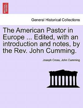 Paperback The American Pastor in Europe Edited, with an Introduction and Notes, by the Rev John Cumming Book
