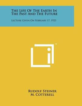 Paperback The Life of the Earth in the Past and the Future : Lecture Given on February 17 1923 Book