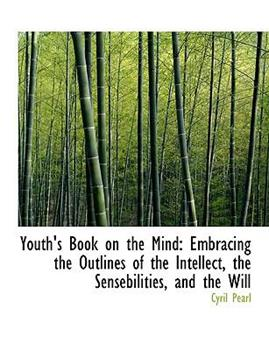 Paperback Youth's Book on the Mind : Embracing the Outlines of the Intellect, the Sensebilities, and the Will [Large Print] Book