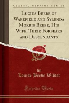 Paperback Lucius Beebe of Wakefield and Sylenda Morris Beebe, His Wife, Their Forbears and Descendants (Classic Reprint) Book