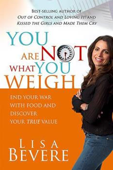 Paperback You Are Not What You Weigh : End Your War with Food and Discover Your True Value Book