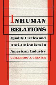 Hardcover Inhuman Relations: Quality Circles and Anti-Unionism in American Industry (Labor And Social Change) Book