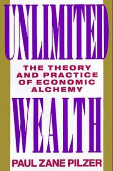 Unlimited Wealth: The Theory and Practice of Economic Alchemy 0517882000 Book Cover